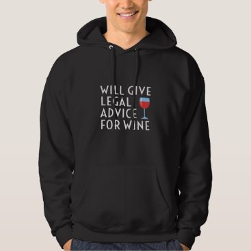 Will Give Legal Advice For Wine Funny Lawyer Gift Hoodie