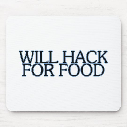 WILL HACK FOR FOOD MOUSE PAD