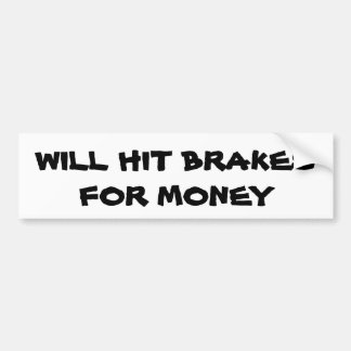 Will Hit Brakes for Money  Anti Tailgater Bumper Stickers