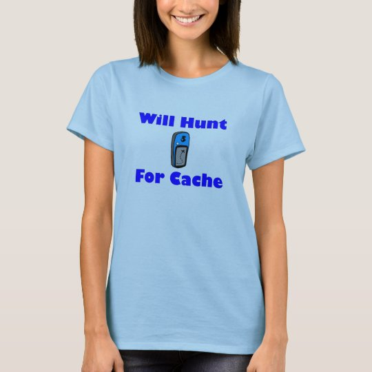 Will Hunt for Cache Tee-Shirt T-Shirt