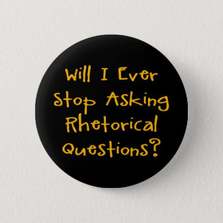 Will I Ever Stop Asking Rhetorical Questions? Pinback Button