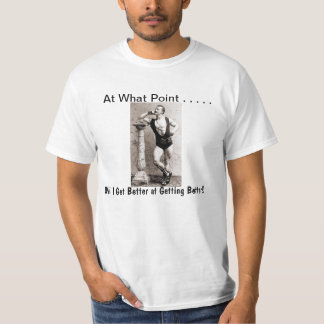 Will I Get Better at Getting Better T-Shirt