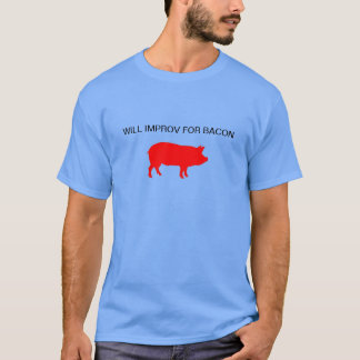 Will Improv For Bacon T-Shirt