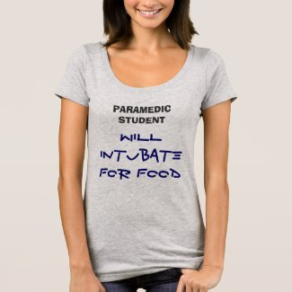 WILL INTUBATE FOR FOOD, PARAMEDIC STUDENT T-Shirt