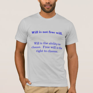 Will is not free will. T-Shirt