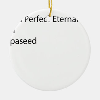 Will Is Perfect Eternal Mi Bad A Pepaseed Ceramic Ornament