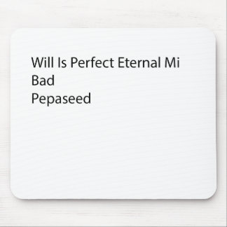 Will Is Perfect Eternal Mi Bad A Pepaseed Mouse Pad