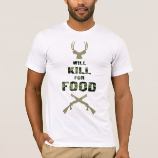 Will Kill For Food w/Deer and Guns T-Shirt