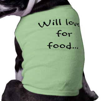 Will love for food... pet t shirt