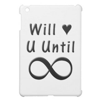 Will Love You Until Infinity iPad Mini Covers