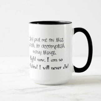 Will Never Die Sarcastic Coffee Mug