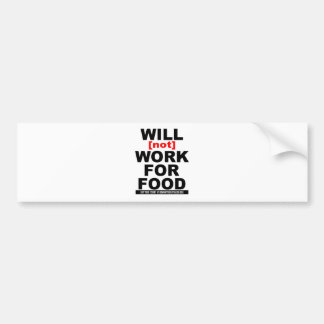 WILL NOT WORK FOR FOOD BUMPER STICKER