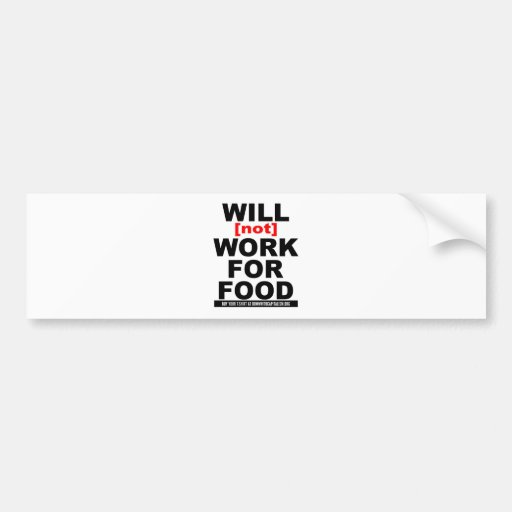 WILL NOT WORK FOR FOOD CAR BUMPER STICKER