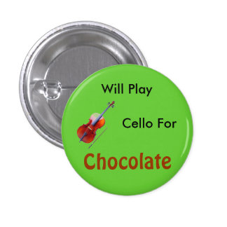 Will Play Cello For Chocolate Pinback Button