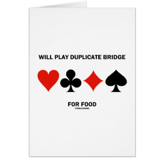 Will Play Duplicate Bridge For Food (Card Suits) Greeting Card