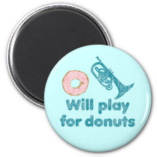 Will Play Mellophone for Donuts 2 Inch Round Magnet