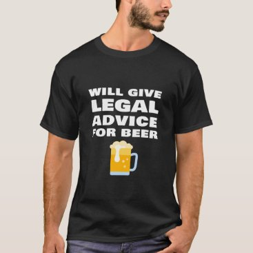 Will Provide Legal Advice For Beer Funny Lawyer Ju T-Shirt