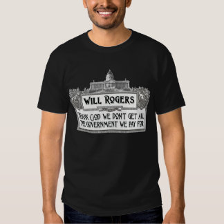 Will Rogers Quote on Government Efficiency Shirt