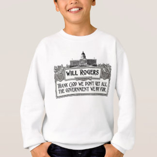 Will Rogers Quote on Government Efficiency Sweatshirt