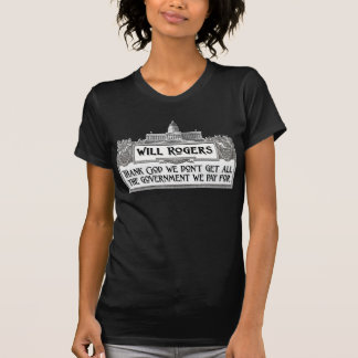 Will Rogers Quote on Government Efficiency T Shirt