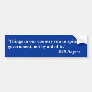"""Will Rogers Quotes """"Things in our country run..."""" Bumper Sticker"""