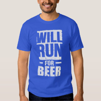 Will run For Beer Tee Shirt