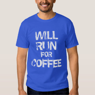 Will run for Coffee T Shirt