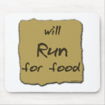 Will Run For Food Mouse Pad
