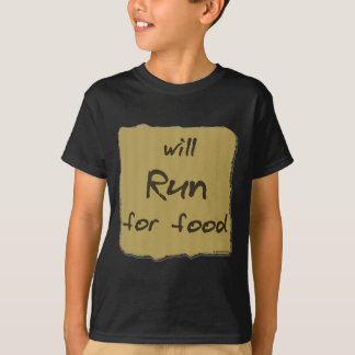 Will Run For Food T-Shirt