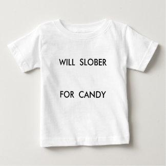 WILL  SLOBERFOR  CANDY BABY T-Shirt