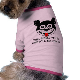 """""""Will Smell Your Crotch"""" Dog Shirt"""