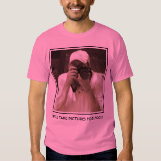 WILL TAKE PICTURES FOR FOOD. T-SHIRT