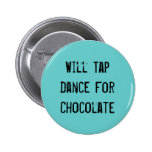 Will Tap Dance For Chocolate Pinback Button