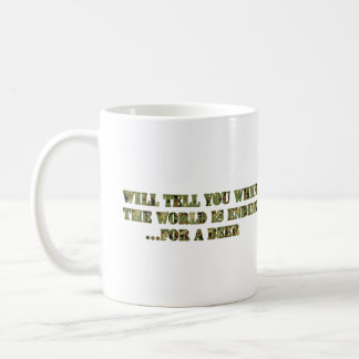Will tell you when the world is ending..for a beer classic white coffee mug