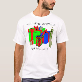 Will Trade Brother for Presents. Customize Me! T-Shirt