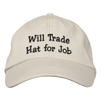 Will Trade Hat for Job Embroidered Hat