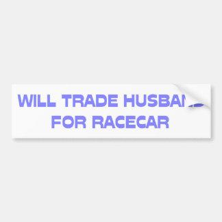Will Trade Husband For Racecar Bumper Sticker