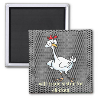 Will trade sister for chicken! magnet