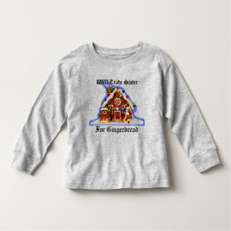 Will Trade Sister for Gingerbread. Customize Me! Toddler T-shirt