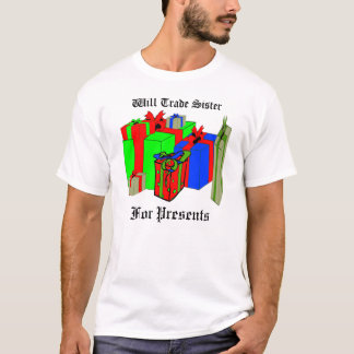 Will Trade Sister for Presents. Customize Me! T-Shirt