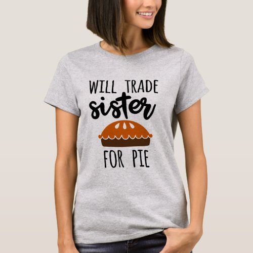 Will trade Sister for pumpkin pie words T_Shirt