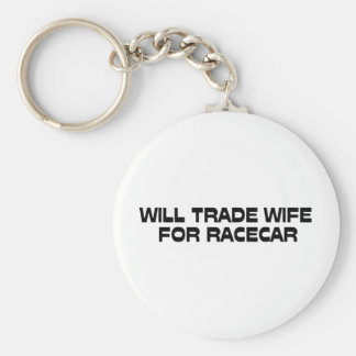 WIll Trade Wife For Racecar Keychain