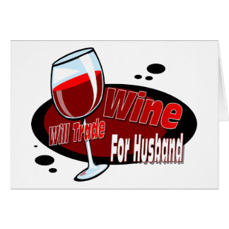 Will Trade Wine For Husband Card
