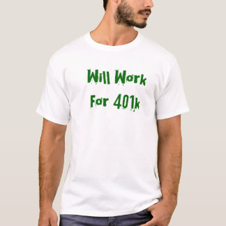 Will Work For 401k T-Shirt
