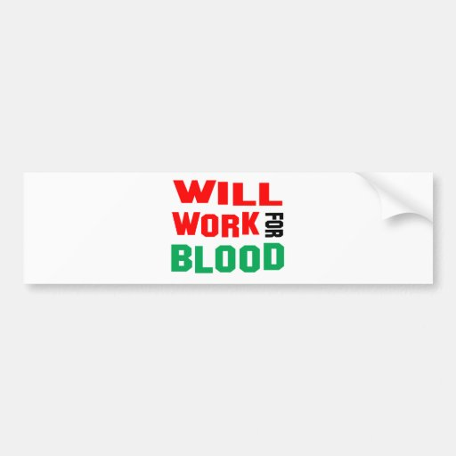 Will Work For a blood Car Bumper Sticker