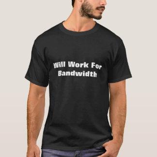 Will Work For Bandwidth T-shirt