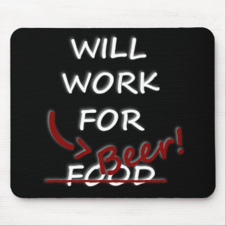 Will Work For Beer! Mouse Pad