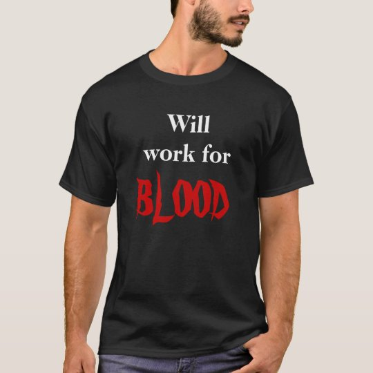Will work for BLOOD T-Shirt
