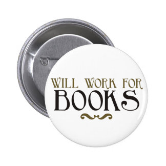 Will Work for Books Pinback Buttons