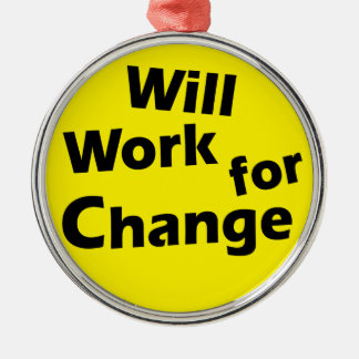 Will Work for Change - Political Activism Design Metal Ornament